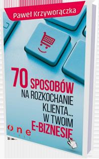 70 sposobów narozkochanie KLIENTA wTwoim e-biznesie
