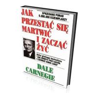 Jak przestać się martwić izacząć żyć – Dale Carnegie – recenzja książki