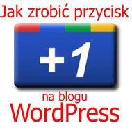 Jak zainstalować przycisk Google +1 na blogu WordPress?