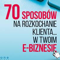 70 sposobów na rozkochanie KLIENTA… w Twoim e-biznesie – Paweł Krzyworączka i jego nowa książka